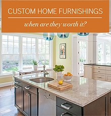 Annie Elliott Interior Design - Custom Home Furnishings - When are they worth it?